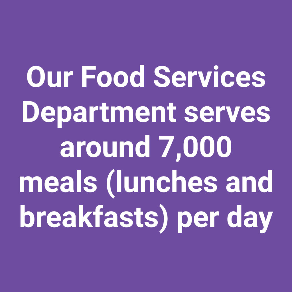 Food Services serves around 7,000 meals each day